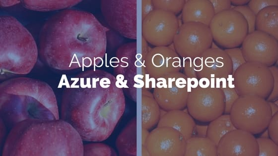 comparing Microsoft Azure and Sharepoint is like comparing Apples and Oranges