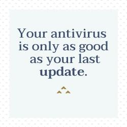 IT Security fact - antivirus is only as good as the last update