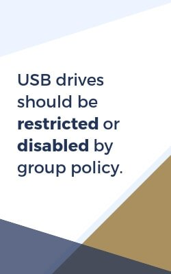 USB drives should be restricted or disabled by group policy